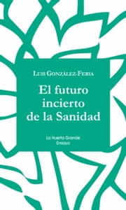 El futuro incierto de la Sanidad ebook by Kobo.Web.Store.Products.Fields.ContributorFieldViewModel