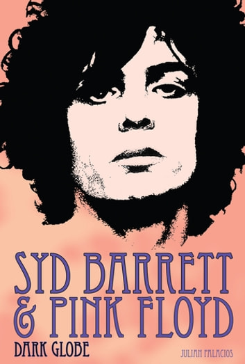 Syd Barrett & Pink Floyd - Dark Globe ebook by Julian Palacios