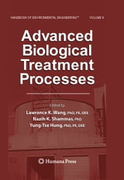 Advanced Biological Treatment Processes - Volume 9 ebook by Lawrence K. Wang,Nazih K. Shammas,Yung-Tse Hung