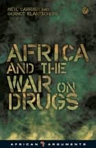 Africa and the War on Drugs ebook by Neil Carrier, Gernot Klantschnig