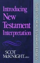 Introducing New Testament Interpretation (Guides to New Testament Exegesis) ebook by Scot McKnight