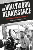 The Hollywood Renaissance - Revisiting American Cinema's Most Celebrated Era ebook by Peter Krämer, Professor Yannis Tzioumakis