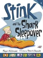 Stink and the Shark Sleepover (Book #9) ebook by Megan McDonald,Peter H. Reynolds