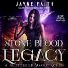 Stone Blood Legacy - A Fae Urban Fantasy audiobook by Jayne Faith