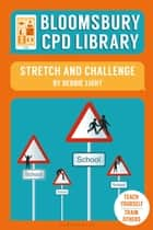 Bloomsbury CPD Library: Stretch and Challenge ebook by Debbie Light, Sarah Findlater, Bloomsbury CPD Library