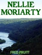 Nellie Moriarty ebook by Fred Pruitt
