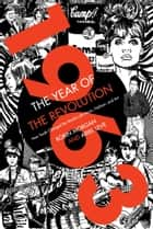 1963: The Year of the Revolution - How Youth Changed the World with Music, Art, and Fashion ebook by Ariel Leve, Robin Morgan