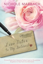Love Notes to My Beloved ebook by Nichole Marbach