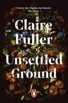Unsettled Ground - Longlisted for the Women's Prize for Fiction 2021 ebook by Claire Fuller