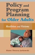 Policy and Program Planning for Older Adults ebook by Elaine T. Jurkowski, MSW, PhD