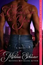 The Closer I Get to You ebook by Melanie Schuster