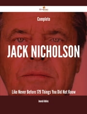 Complete Jack Nicholson Like Never Before - 179 Things You Did Not Know ebook by Amanda Robbins