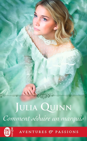 Comment séduire un marquis ? ebook by Julia Quinn