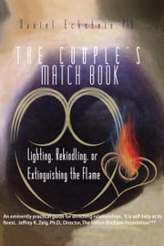 The Couple'S Match Book - Lighting, Rekindling, or Extinguishing the Flame ebook by Daniel Eckstein
