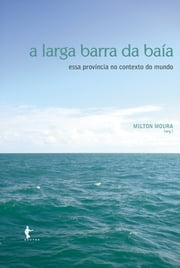 A larga barra da baía: essa província no contexto do mundo ebook by Milton Moura