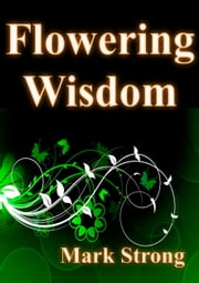 Flowering Wisdom: Self-improvement: The secret to enhanced life ebook by Mark Strong