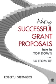 Writing Successful Grant Proposals from the Top Down and Bottom Up ebook by Robert J. Sternberg