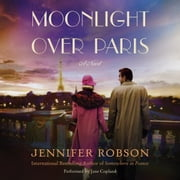 Moonlight Over Paris - A Novel audiobook by Jennifer Robson