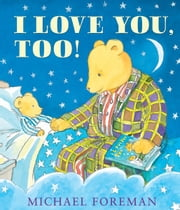 I Love You, Too! ebook by Michael  Foreman,Michael  Foreman
