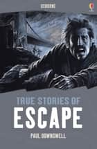 True Stories of Escape: Usborne True Stories ebook by Paul Dowswell