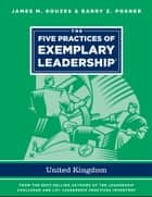 The Five Practices of Exemplary Leadership - United Kingdom ebook by James M. Kouzes, Barry Z. Posner
