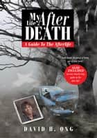 My Life After Death - A Guide to the Afterlife ebook by David H. Ong