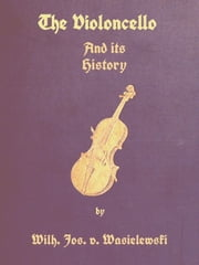 The Violoncello and Its History ebook by Wilhelm Joseph von Wasielewski,Isobella S. E. Stigand, Translator