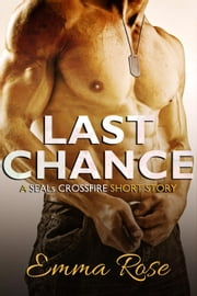 Last Chance - SEALs Crossfire, #1 ebook by Emma Rose