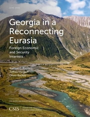 Georgia in a Reconnecting Eurasia - Foreign Economic and Security Interests ebook by Andrew C. Kuchins,Jeffrey Mankoff,Oliver Backes