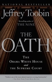 The Oath - The Obama White House and The Supreme Court ebook by Jeffrey Toobin