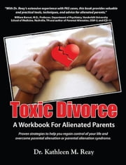 Toxic Divorce: A Workbook for Alienated Parents ebook by Dr. Kathleen M. Reay