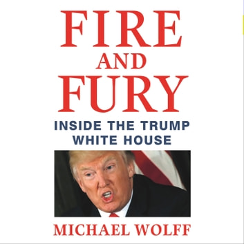 Fire and Fury - Inside the Trump White House audiobook by Michael Wolff