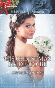 His Christmas Bride-to-Be ebook by Abigail Gordon