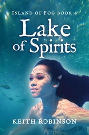 Lake of Spirits - Island of Fog, #4 ebook by Keith Robinson