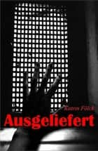 Ausgeliefert ebook by Katrin Fölck