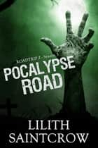 Pocalypse Road ebook by Lilith Saintcrow