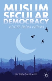 Muslim Secular Democracy - Voices from Within ebook by Lily Zubaidah Rahim