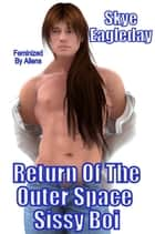 Return Of The Outer Space Sissy Feminized By Aliens - Fifty Shades Pinker, #9 ebook by Skye Eagleday