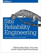 Site Reliability Engineering - How Google Runs Production Systems ebook by Betsy Beyer, Chris Jones, Jennifer Petoff,...