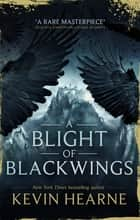 A Blight of Blackwings ebook by Kevin Hearne