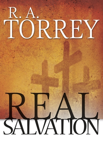 Real Salvation ebook by R.  A. Torrey