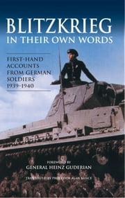 Blitzkrieg in their Own Words - First-hand accounts from German soldiers 1939–1940 ebook by Alan Bance,Heinz Guderian