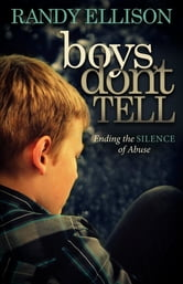 Boys Don't Tell - Ending the Silence of Abuse ebook by Randy Ellison