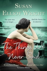 The Things We Never Said ebook by Susan Elliot Wright