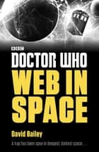 Doctor Who: Web in Space 電子書籍 by David Bailey