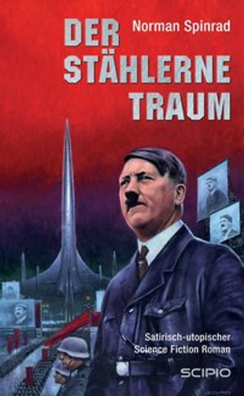 Der Stählerne Traum - Satirisch-utopischer Science Fiction Roman eBook by Norman Spinrad