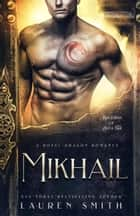 Mikhail: A Royal Dragon Romance - Brothers of Ash and Fire, #2 ebook by