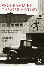 Programming Theater History - The Actor's Workshop of San Francisco ebook by Herbert Blau