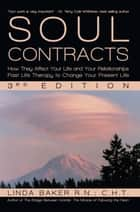 Soul Contracts - How They Affect Your Life and Your Relationships - Past life Therapy to Change Your Present Life ebook by Linda Baker R.N. C.H.T.