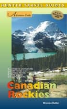 The Canadian Rockies Adventure Guide ebook by Brenda Koller